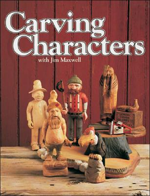 Carving Characters With Jim Maxwell By Maxwell, Jim
