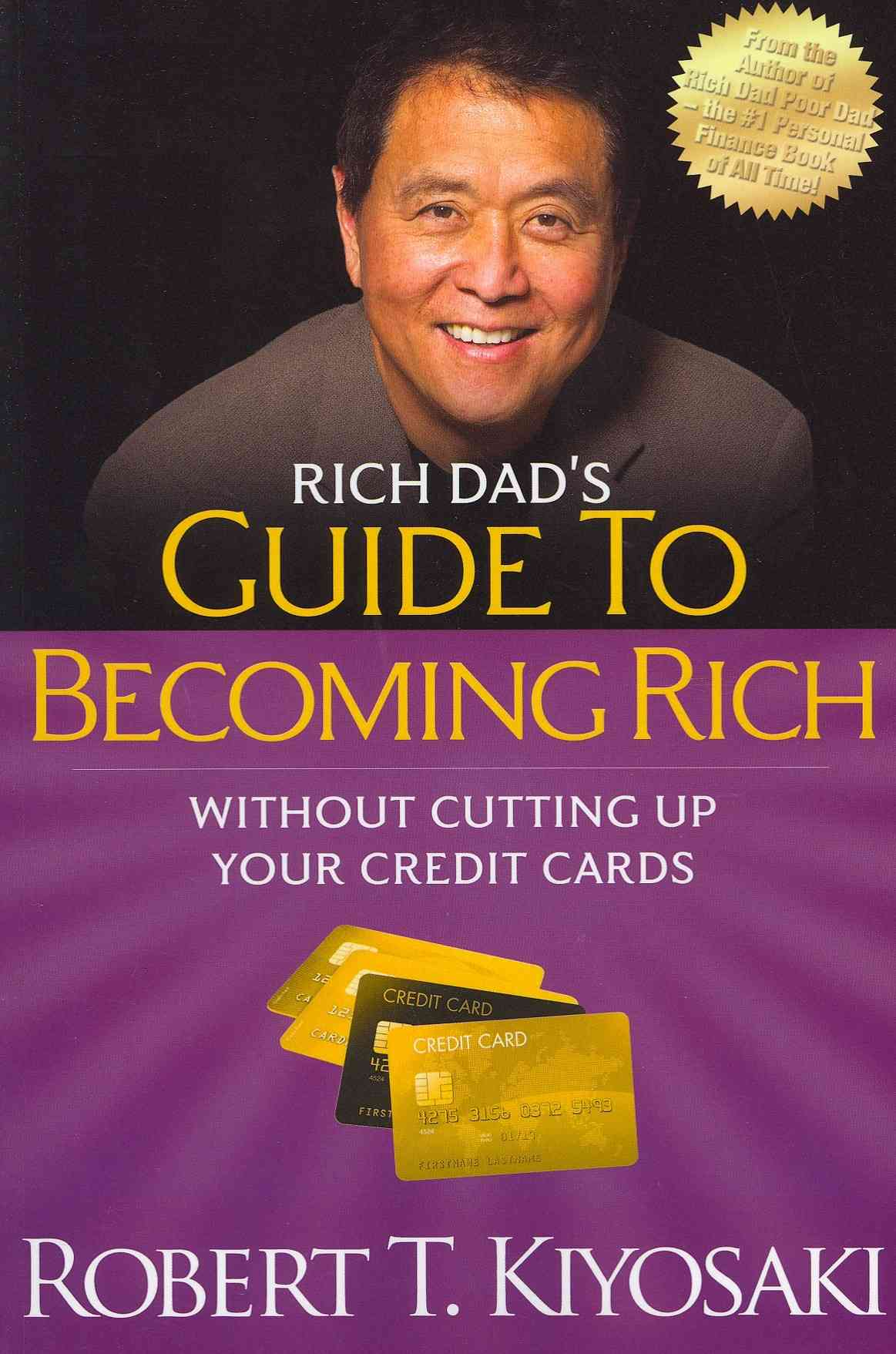 Rich Dad's Guide to Becoming Rich Without Cutting Up Your Credit Cards By Kiyosaki, Robert T.